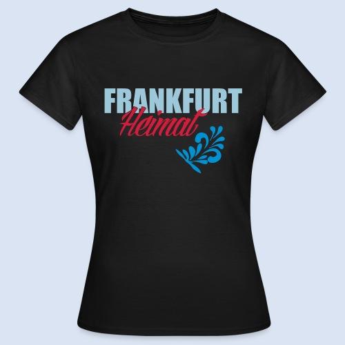 Frankfurt Meine Heimat #Frankfurt #Heimat - Frauen T-Shirt