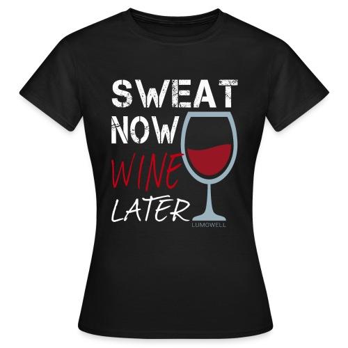 Sweat Now Wine Later - Women's T-Shirt