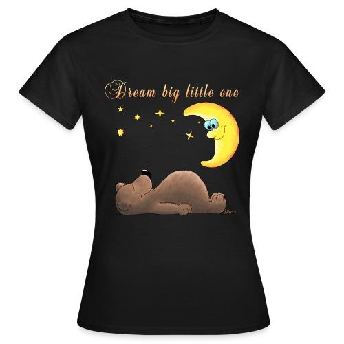 Dream big little one - Frauen T-Shirt