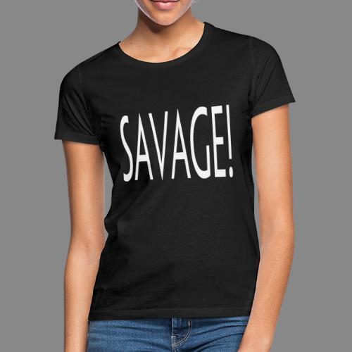 Savage! - Dame-T-shirt