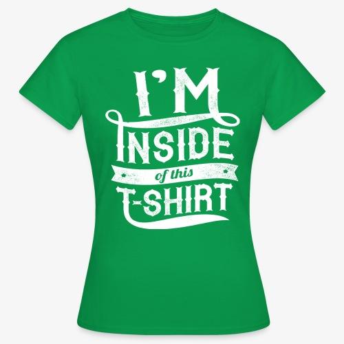 Inside this T-shirt - Women's T-Shirt