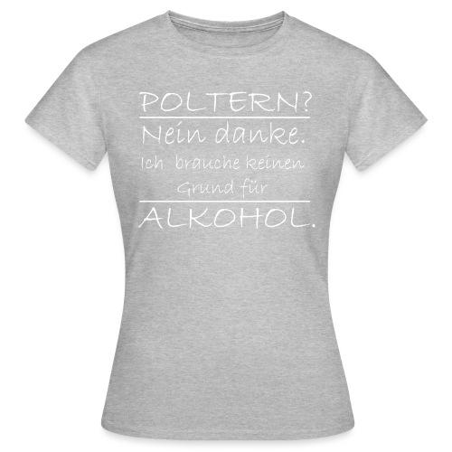 Poltern? Nein danke - Frauen T-Shirt