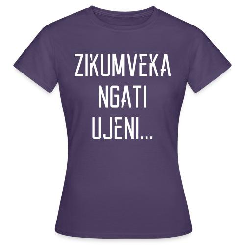 Zikumveka Ngati Ujeni - Women's T-Shirt