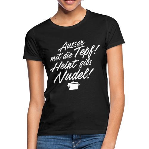 Ausser mit die Tepf - Frauen T-Shirt