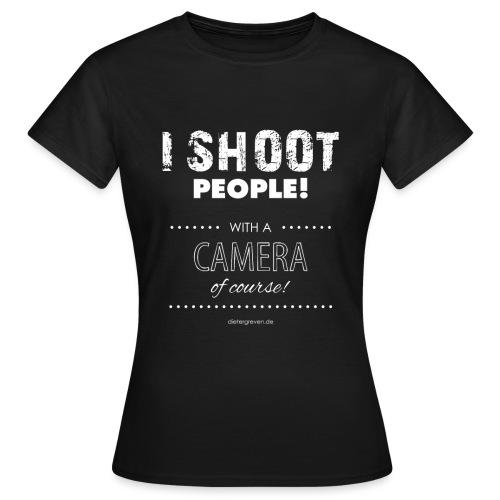 I Shoot People - Frauen T-Shirt