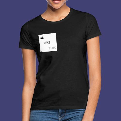 Be Like This - Camiseta mujer