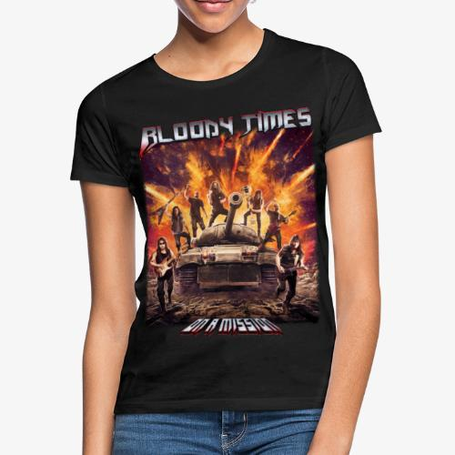 Bloody Times - On A Mission - Women's T-Shirt