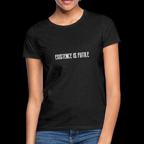 EXISTENCE IS FUTILE - Women's T-Shirt