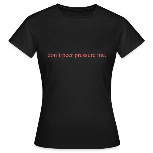 The Commercial ''don't peer pressure me.'' (Peach) - Women's T-Shirt