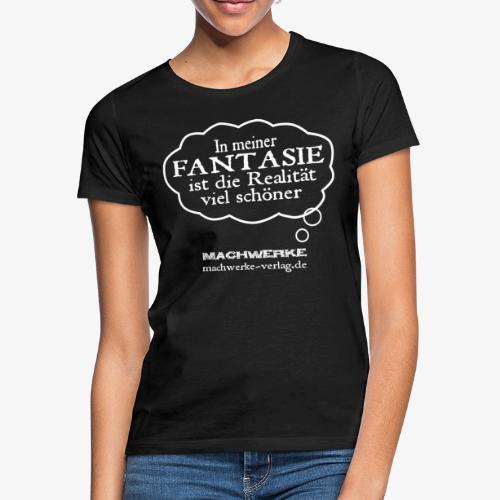 In meiner Fantasie - Frauen T-Shirt