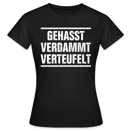 GEHASST VERDAMMT VERTEUFELT - Frauen T-Shirt