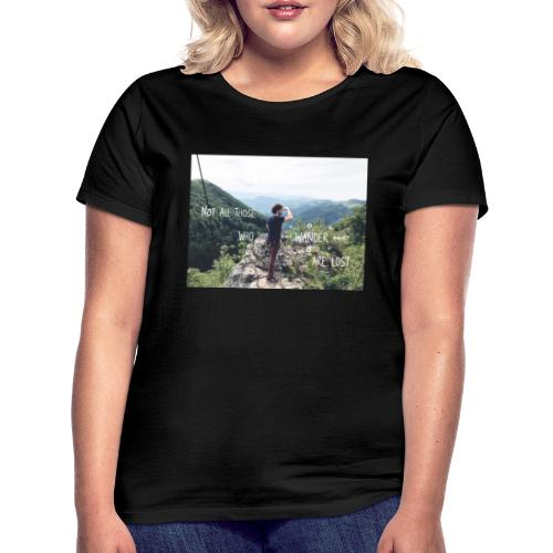 Not all those who wander are lost - Frauen T-Shirt