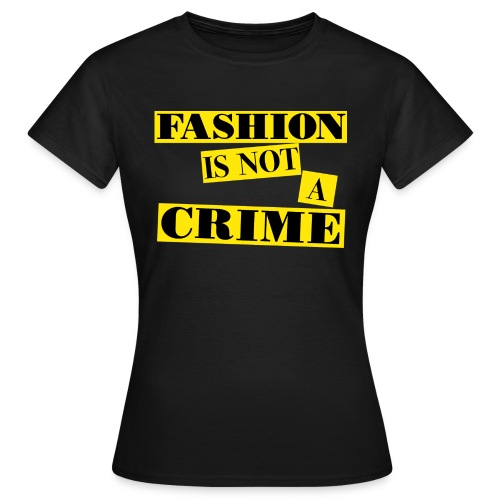 FASHION IS NOT A CRIME - Women's T-Shirt