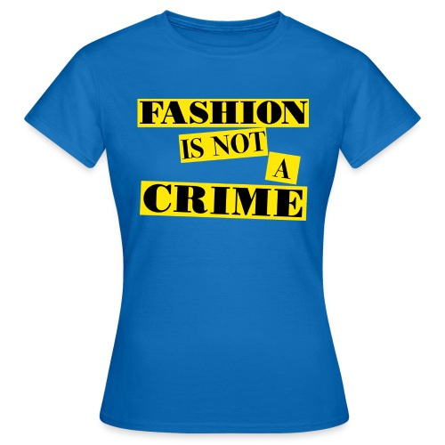 FASHION IS NOT A CRIME - Women's T-Shirt