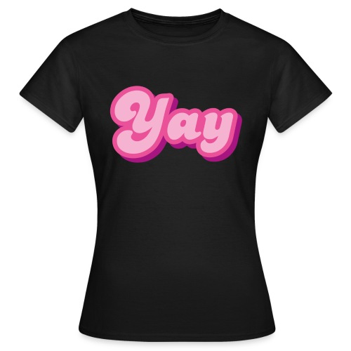 YAY in Pink - Women's T-Shirt