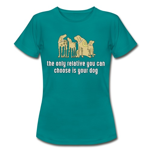 the only relative you can choose is your dog Hund - Women's T-Shirt