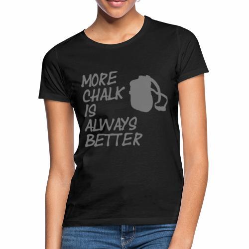 More chalk is always better - Frauen T-Shirt