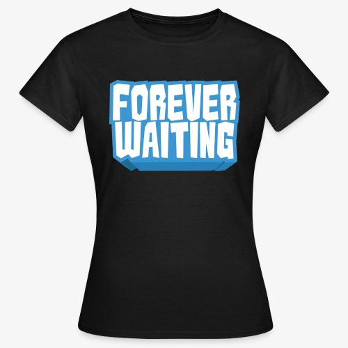 Forever Waiting - Women's T-Shirt