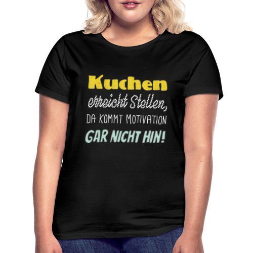 Kuchen die beste Motivation - Frauen T-Shirt