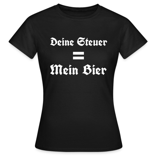 Deine Steuer ist mein Bier3 - Frauen T-Shirt