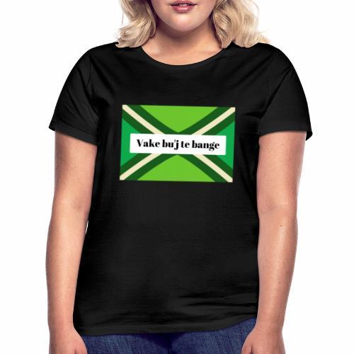 Vake bu'j te bange - Vrouwen T-shirt