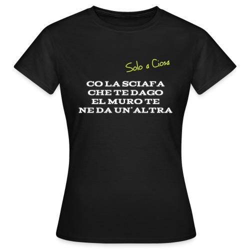 CO LA SCIAFA CHE TE DAGO EL MURO TE NE DA UN'ALTRA - Maglietta da donna