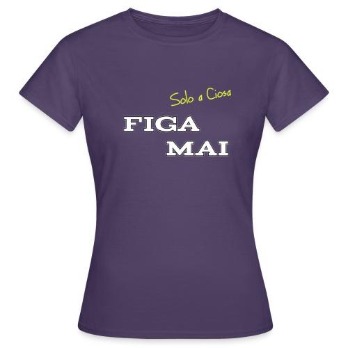 FIGA MAI - Maglietta da donna
