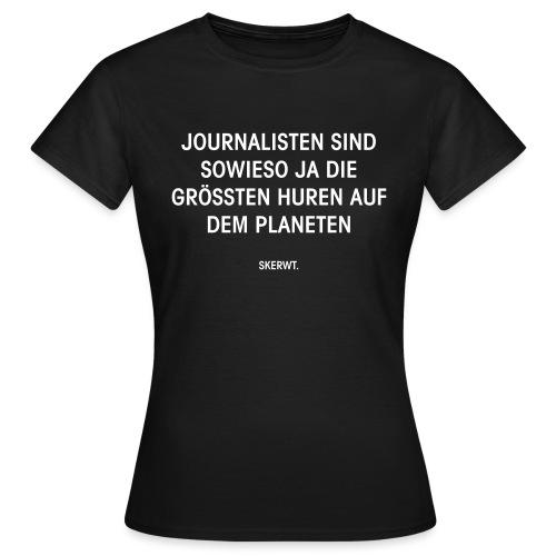 Journalisten sind sowieso ja die größten Huren auf - Frauen T-Shirt
