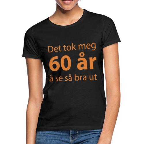 det tok meg 60 a r - T-skjorte for kvinner