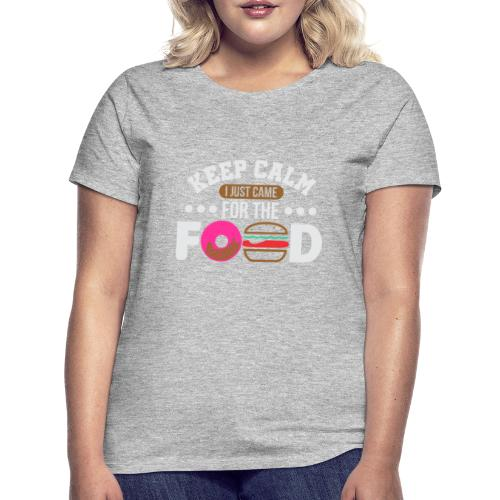 Keep Calm I just came for the Food - Frauen T-Shirt