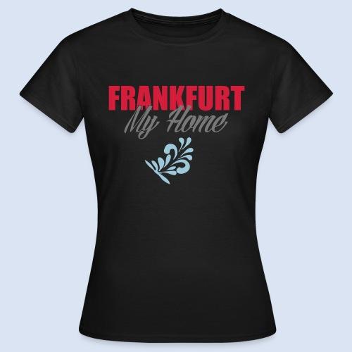 Frankfurt My Home #Frankfurt #Home - Frauen T-Shirt