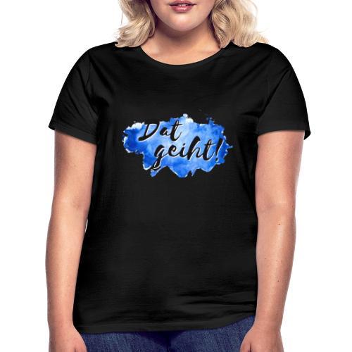 Dat geiht! - Frauen T-Shirt