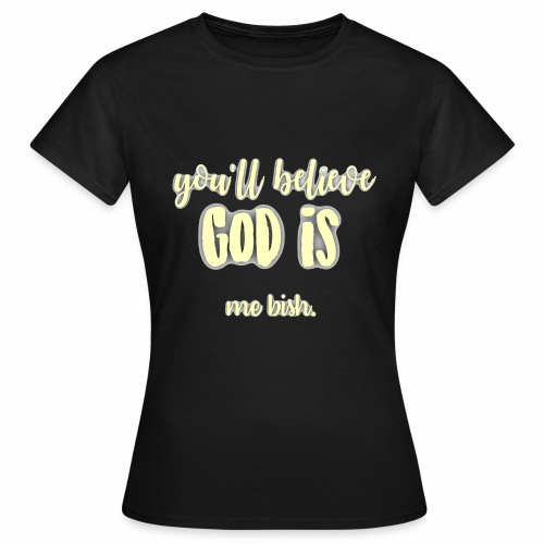 God is... me bish. - Women's T-Shirt