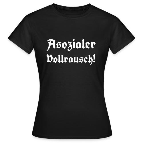 Asozialer Vollrausch3 - Frauen T-Shirt