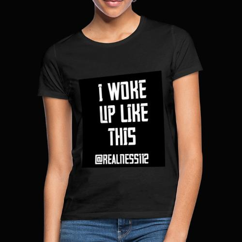 I Woke Up Like This!! Truth T-Shirts!! #WakeUp - Women's T-Shirt