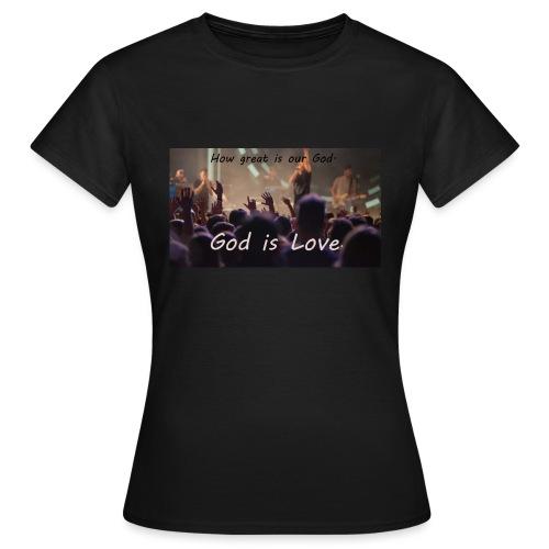GOD is LOVE. - Frauen T-Shirt