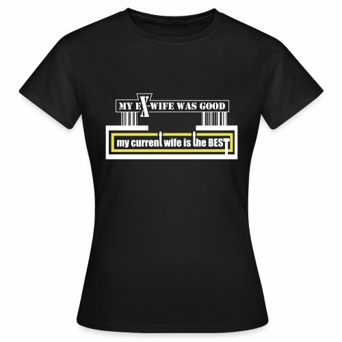 my current wife is the best by Claudia-Moda - Camiseta mujer