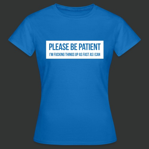 Please be patient - Women's T-Shirt