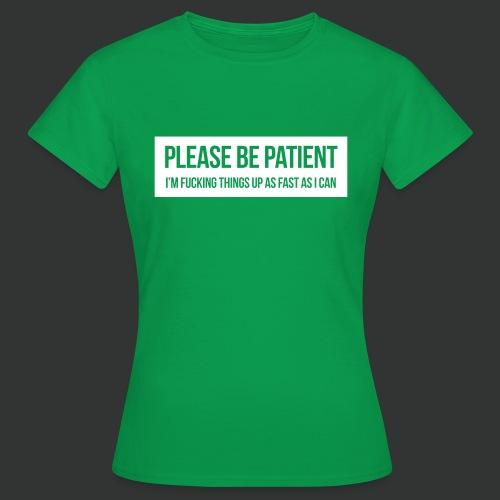 Please be patient - Women's T-Shirt