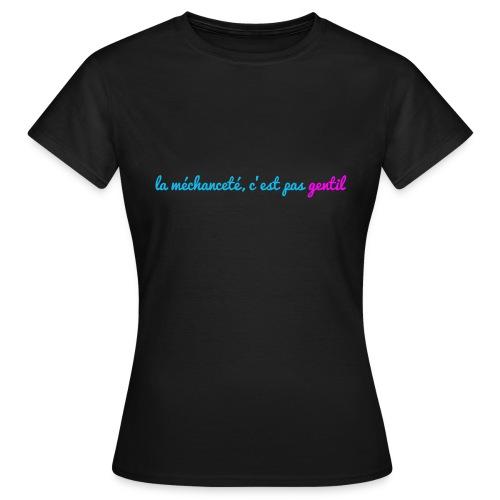 La méchanceté, c'est pas gentil - T-shirt Femme