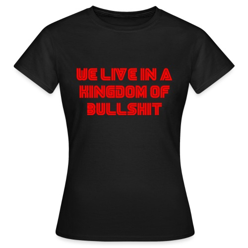 We live in a kingdom of bullshit #mrrobot - Women's T-Shirt
