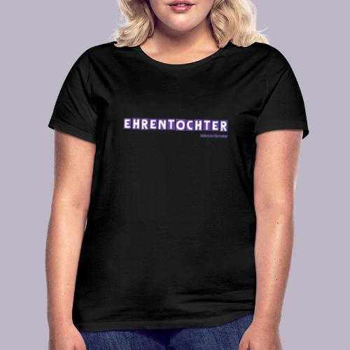 EhrenTochter - Frauen T-Shirt