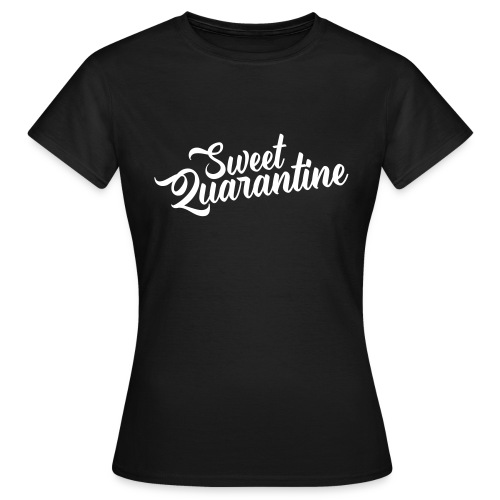 Sweet quarantine - Women's T-Shirt