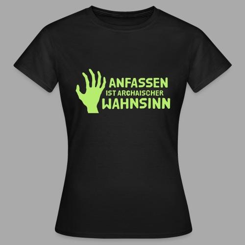 Anfassen - Frauen T-Shirt