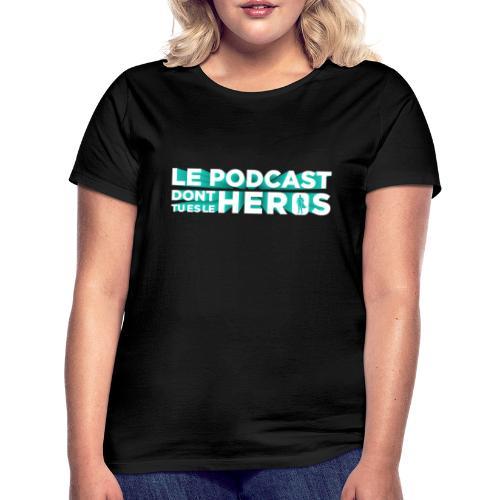 Le podcast dont tu es le héros - T-shirt Femme
