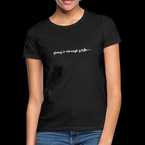 SHOVE IT THROUGH A FILTER - 2 SIDED - Women's T-Shirt