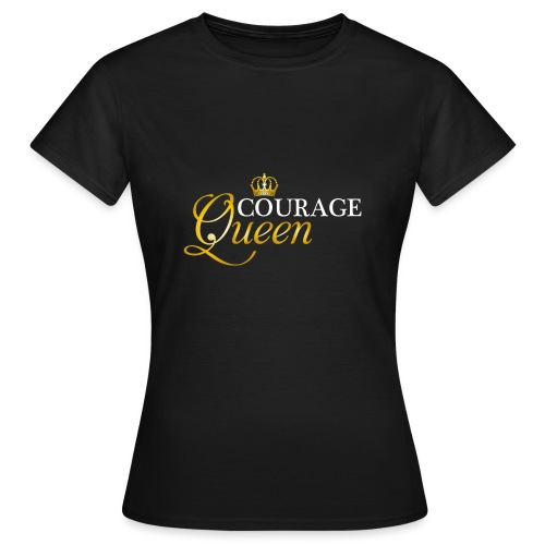 courage queen - Women's T-Shirt