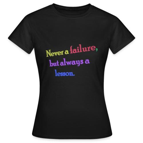 Never a failure but always a lesson - Women's T-Shirt