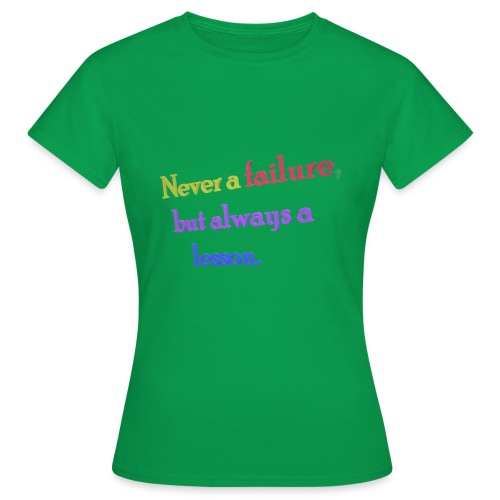 Never a failure but always a lesson - Women's T-Shirt