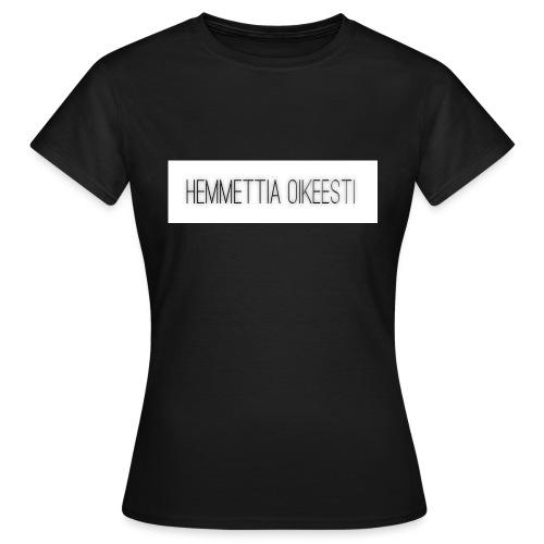 hemmettia oikeesti - Naisten t-paita
